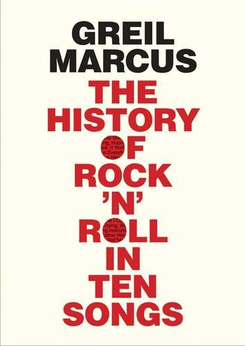 The best books on Rock Music - The History of Rock 'n' Roll in Ten Songs by Greil Marcus