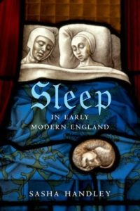 The best books on The Body - Sleep in Early Modern England by Sasha Handley