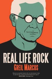 The best books on Rock Music - Real Life Rock: The Complete Top Ten Columns, 1986-2014 by Greil Marcus