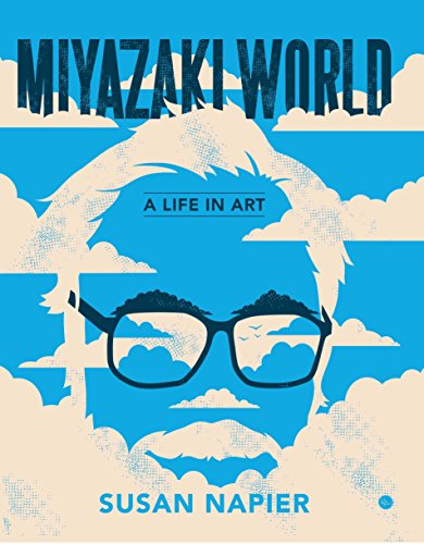 The best books on Manga and Anime - Miyazakiworld: A Life in Art by Susan J Napier