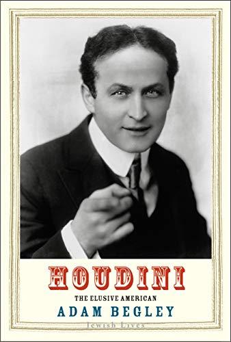 Houdini: The Elusive American by Adam Begley