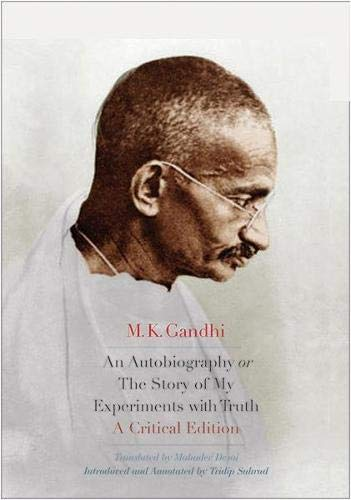 M. K. Gandhi: An Autobiography or The Story of My Experiments with Truth by M.K. Gandhi, Mahadev Desai & Tridip Suhrud
