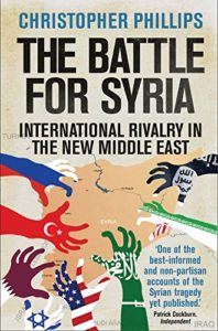 The best books on The Syrian Civil War - The Battle for Syria: International Rivalry in the New Middle East  by Christopher Phillips