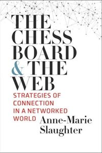 The best books on 21st Century Foreign Policy - The Chessboard and the Web: Strategies of Connection in a Networked World by Anne-Marie Slaughter