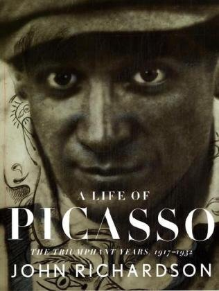 A Life of Picasso: The Triumphant Years, 1917-1932 (Vol 3) by John Richardson