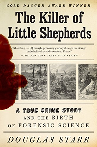 The Killer of Little Shepherds: A True Crime Story and the Birth of Forensic Science by Douglas Starr