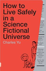 The Best Self-Help Novels - How to Live Safely in a Science Fictional Universe by Charles Yu