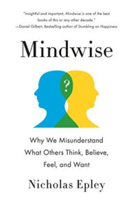The best books on Behavioral Science - Mindwise: How We Understand What Others Think, Believe, Feel, and Want by Nicholas Epley