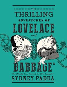 The best books on Ada Lovelace - The Thrilling Adventures of Lovelace and Babbage by Sydney Padua