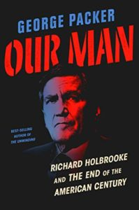 The Best of Biography: the 2020 NBCC Shortlist - Our Man: Richard Holbrooke and the End of the American Century by George Packer