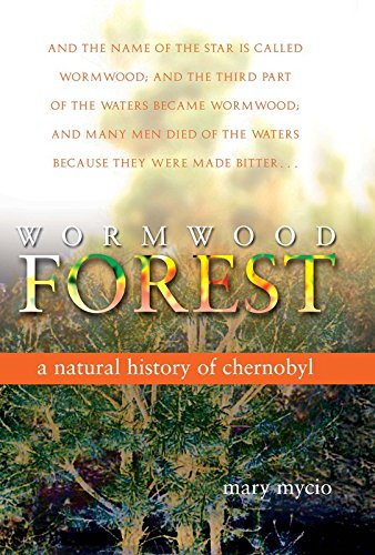 Wormwood Forest: A Natural History of Chernobyl by Mary Mycio