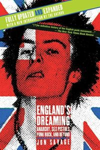 The best books on Punk Rock (in 80s America) - England's Dreaming, Revised Edition: Anarchy, Sex Pistols, Punk Rock, and Beyond by Jon Savage
