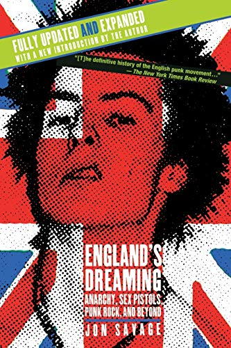 England's Dreaming, Revised Edition: Anarchy, Sex Pistols, Punk Rock, and Beyond by Jon Savage