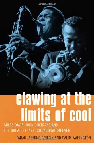 Clawing at the Limits of Cool: Miles Davis, John Coltrane, and the Greatest Jazz Collaboration Ever by Farah Jasmine Griffin