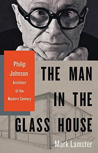 The Best New Biographies: The National Book Critics Circle Shortlist 2019 - The Man in the Glass House: Philip Johnson, Architect of the Modern Century by Mark Lamster