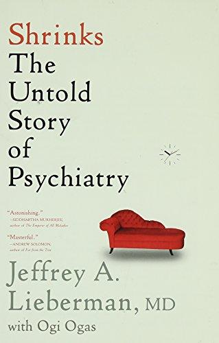 Shrinks: The Untold Story of Psychiatry by Jeffrey A. Lieberman & Ogi Ogas