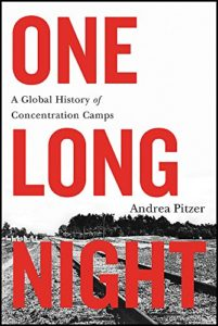 The best books on Concentration Camps - One Long Night: A Global History of Concentration Camps by Andrea Pitzer
