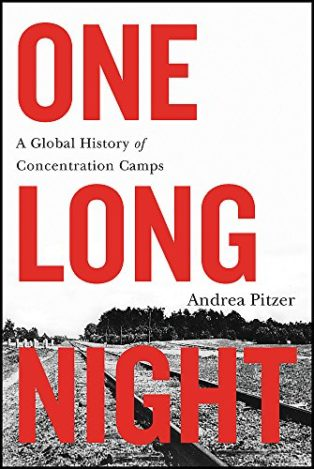 One Long Night: A Global History of Concentration Camps by Andrea Pitzer