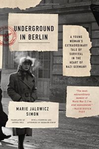 The best books on Auschwitz - Underground in Berlin: A Young Woman's Extraordinary Tale of Survival in the Heart of Nazi Germany by Marie Jalowicz-Simon