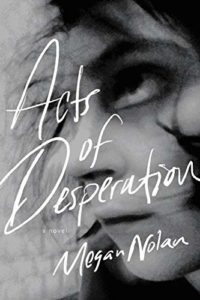 Notable Novels of Spring 2021 - Acts of Desperation: A Novel by Megan Nolan