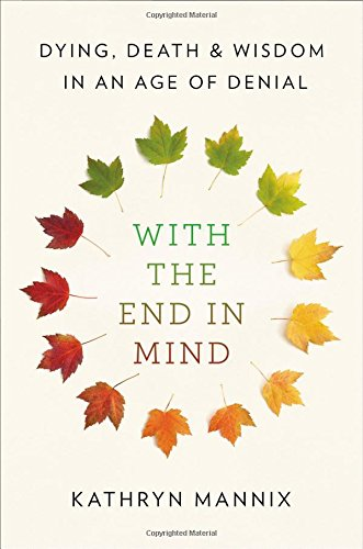 The best books on Grief - With the End in Mind: Dying, Death, and Wisdom in an Age of Denial by Kathryn Mannix