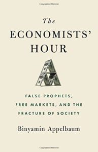 The Best Political Books of 2019 - The Economists' Hour: False Prophets, Free Markets, and the Fracture of Society by Binyamin Appelbaum