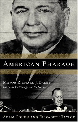 American Pharaoh: Mayor Richard J. Daley - His Battle for Chicago and the Nation by Elizabeth Taylor