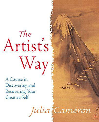 The Artist's Way: A Course in Discovering and Recovering Your Creative Self by Julia Cameron