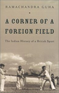 The best books on Indian Cricket - A Corner of a Foreign Field: The Indian History of a British Sport by Ramachandra Guha