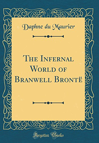 The Best Daphne du Maurier Books - The Infernal World of Branwell Brontë by Daphne Du Maurier