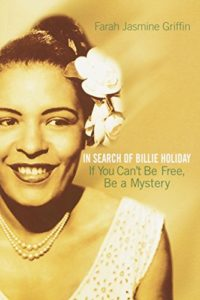 The Best African American Literature - If You Can't Be Free, Be a Mystery: In Search of Billie Holiday by Farah Jasmine Griffin