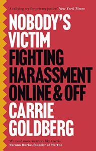 The best books on Domestic Violence - Nobody's Victim: Fighting Harassment Online and Off by Carrie Goldberg