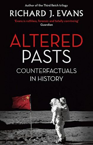 Altered Pasts: Counterfactuals in History by Richard Evans