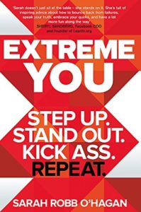 The best books on Personal Branding - Extreme You: Step Up. Stand Out. Kick Ass. Repeat. by Sarah Robb O'Hagan