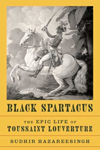 The Best History Books: The 2021 Wolfson Prize Shortlist - Black Spartacus: The Epic Life of Toussaint Louverture by Sudhir Hazareesingh