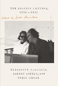 Editors' Picks: Favorite Books of 2019 - The Dolphin Letters, 1970-1979 Elizabeth Hardwick and Robert Lowell (ed. Saskia Hamilton)