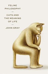 Critiques of Utopia and Apocalypse - Feline Philosophy: Cats and the Meaning of Life by John Gray