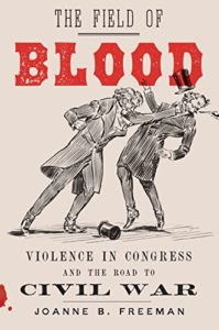 The best books on Congress - The Field of Blood: Violence in Congress and the Road to Civil War by Joanne B Freeman