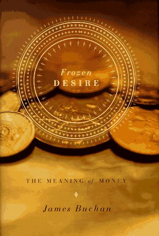 The best books on Understanding High Finance - Frozen Desire by James Buchan