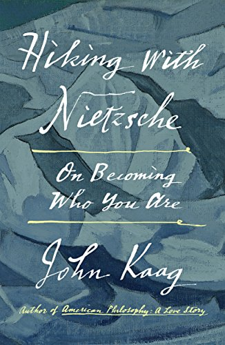The best books on American Philosophy - Hiking with Nietzsche: On Becoming Who You Are by John Kaag