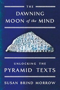 The best books on Hieroglyphics - The Dawning Moon of the Mind: Unlocking the Pyramid Texts by Susan Brind Morrow