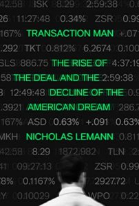 The Best Political Books of 2019 - Transaction Man: The Rise of the Deal and the Decline of the American Dream by Nicholas Lemann