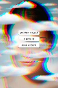 The Best Books on the Politics of Information - Uncanny Valley: A Memoir by Anna Wiener