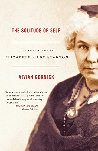 The best books on Feminism - The Solitude of Self: Thinking about Elizabeth Cady Stanton by Vivian Gornick