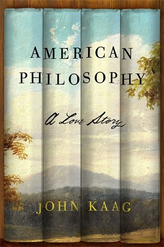 The best books on American Philosophy - American Philosophy: A Love Story by John Kaag