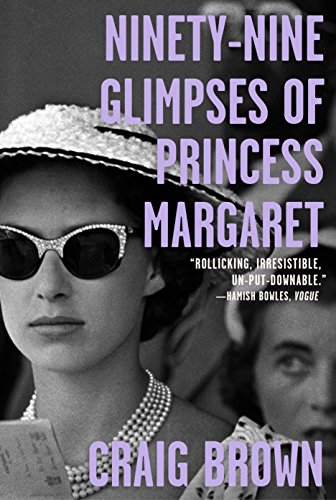 The Best New Biographies: 2019 NBCC Shortlist - Ninety-Nine Glimpses of Princess Margaret by Craig Brown