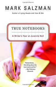 The Best of Prison Literature - True Notebooks: A Writer's Year at Juvenile Hall by Mark Salzman