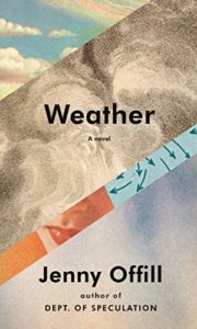 Editors' Picks: Notable New Novels of Early 2020 - Weather: A Novel by Jenny Offill