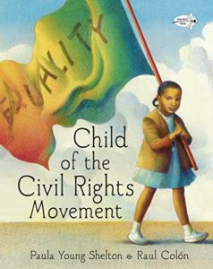 The Best Antiracist Books for Kids - Child of the Civil Rights Movement by Paula Young Shelton & Raul Colón (illustrator)