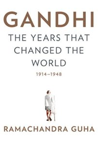 The best books on Gandhi - Gandhi: The Years That Changed the World, 1914-1948 by Ramachandra Guha